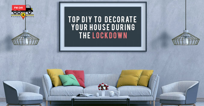 Top DIY Tips to Decorate Your House During the Lockdown
